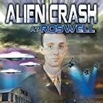 Alien Crash at Roswell: The UFO Truth Lost in Time | Jesse Marcel III,Warren Croyle,Philip Coppens