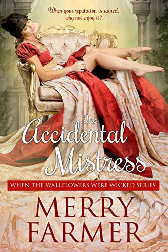 The Accidental Mistress (When the Wallflowers were Wicked Book 1) ()