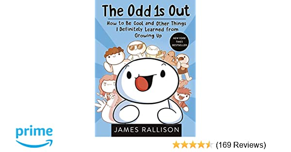 Amazon.com: The Odd 1s Out: How to Be Cool and Other Things I Definitely Learned from Growing Up (9780143131809): James Rallison: Books