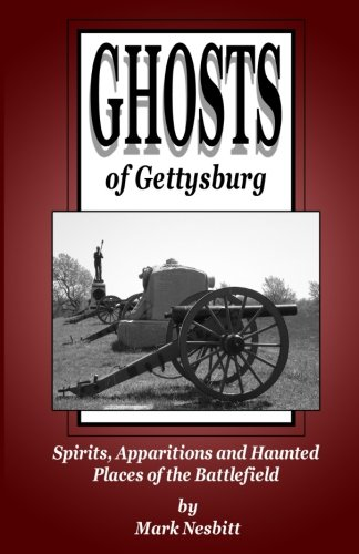 Ghosts of Gettysburg: Spirits, Apparitions and Haunted Places on the Battlefield (Volume 1)