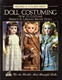 img - for Doll Costuming How to Costume French & German Bisque Dolls book / textbook / text book
