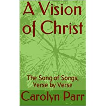 A Vision of Christ: The Song of Songs, Verse by Verse