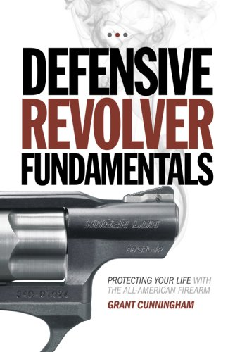 - Defensive Revolver Fundamentals: Protecting Your Life With the All-American Firearm