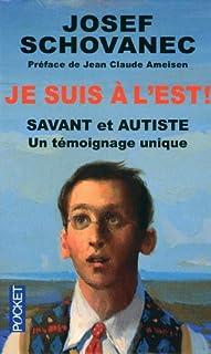 Je suis à l'Est : savant et autiste : un témoignage unique, Schovanec, Josef