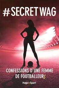 #Secret Wag : Confessions d'une femme de footballeurs par  Anonyme