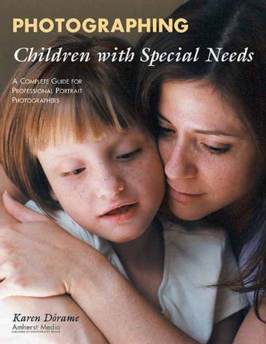 Read Online Photographing Children with Special Needs: A Complete Guide for Professional Portrait Photographers pdf