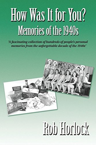 The 1940s - How Was It for You? Hundreds of Personal Memories of the 1940s (20th Century Memories) ebook