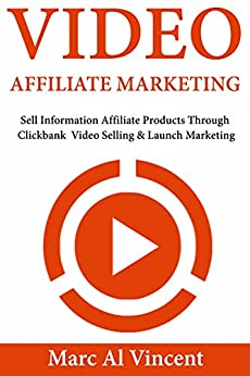 Download for free Video Affiliate Marketing: Sell Information Affiliate Products Through Clickbank  Video Selling & Launch Marketing