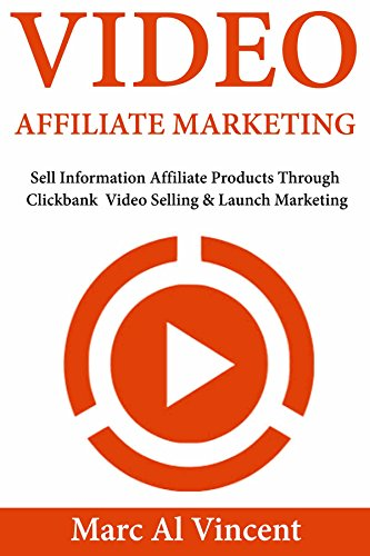 Video Affiliate Marketing: Sell Information Affiliate Products Through Clickbank  Video Selling & Launch Marketing