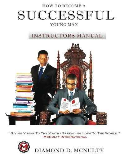 How To Become A Successful Young Man - Instructors Curriculum: -Taking Over The World- (Young & Successful) (Volume 1)