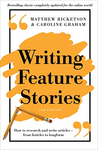 Writing Feature Stories: How to Research and Write Articles - From Listicles to Longform ()