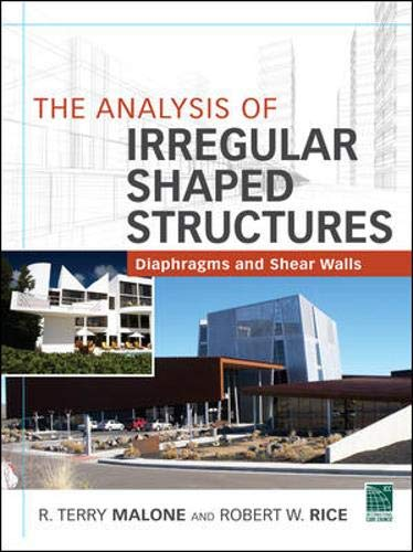 The Analysis of Irregular Shaped Structures Diaphragms and Shear Walls (Robert Rice)