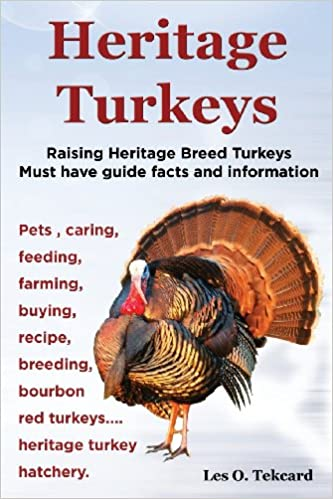 Book Heritage Turkeys. Raising Heritage Breed Turkeys Must Have Guide Facts and Information Pets, Caring, Feeding, Farming, Buying, Recipe, Breeding, Bourb