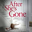 After She's Gone Audiobook by Maggie James Narrated by Heather Wilds