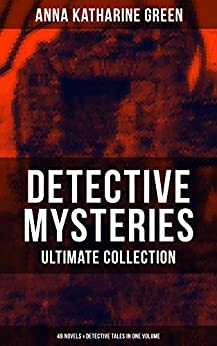 Download for free DETECTIVE MYSTERIES Ultimate Collection: 48 Novels & Detective Tales in One Volume: That Affair Next Door, Lost Man's Lane, The Circular Study, The Mill ... Wife, The House of the Whispering Pines…
