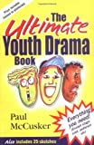 The Ultimate Youth Drama Book, Paul McCusker, 0825460034