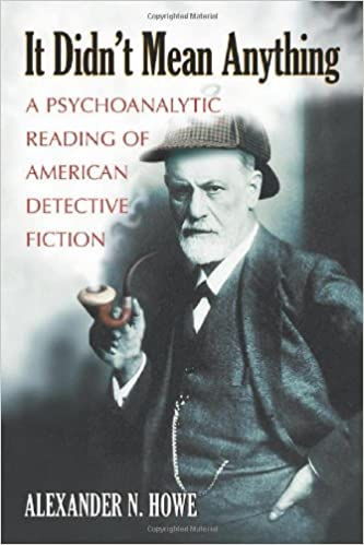 It Didn't Mean Anything: A Psychoanalytic Reading of American Detective Fiction