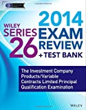 Wiley Series 26 Exam Review 2014 + Test Bank : The Investment Company Products/Variable Contracts Limited Principal Qualification Examination, Van Blarcom, Jeff and Securities Institute of America. Inc., Staff, 1118719603