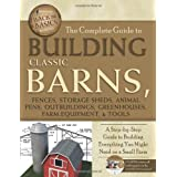 The Complete Guide to Building Classic Barns, Fences, Storage Sheds, Animal Pens, Outbuilding, Greenhouses, Farm Equipment, & Tools