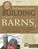 img - for The Complete Guide to Building Classic Barns, Fences, Storage Sheds, Animal Pens, Outbuildings, Greenhouses, Farm Equipment, & Tools: A Step-by-Step ... (Back-To-Basics) (Back to Basics: Building) book / textbook / text book