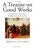 A Treatise on Good Works, Martin Luther, 1499376677