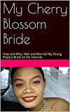 img - for My Cherry Blossom Bride: How and Why I Met and Married My Young and Beautiful Filipino Bride on the Internet book / textbook / text book