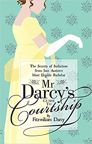 Mr darcys guide to courtship the secrets of seduction from jane mr darcys guide to courtship the secrets of seduction from jane austens most eligible bachelor emily brand 9781908402592 amazon books fandeluxe Gallery