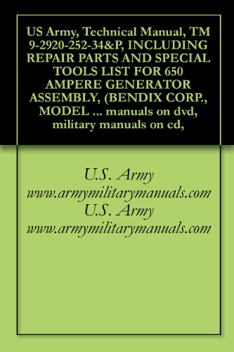 US Army, Technical Manual, TM 9-2920-252-34&P, INCLUDING REPAIR PARTS AND SPECIAL TOOLS LIST FOR 650 AMPERE GENERATOR ASSEMBLY, (BENDIX CORP., MODEL 30B95-3-B), ... manuals on dvd, military manuals on cd,