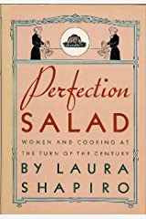 Perfection Salad: Women and Cooking at the Turn of the Century by Laura Shapiro (1986-03-01) Hardcover