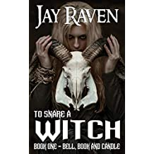 To  Snare  A Witch: Book One - Bell, Book and Candle (To Snare A Witch 1)