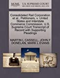 Consolidated Rail Corporation et Al. , Petitioners, V. United States and Interstate Commerce Commission. U. S. Supreme Court Transcript of Record with S, Martin L. Cassell and John F. DONELAN, 1270678566