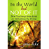 In the World but Not of It: New Teachings from Jesus on Embodying the Divine