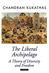 The Liberal Archipelago: A Theory of Diversity and Freedom (Oxford Political Theory) by Chandran Kukathas (2007-12-15)