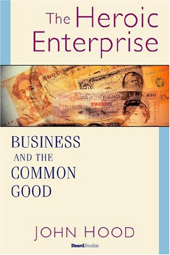 The Heroic Enterprise: Business and the Common Good