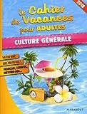 Le cahier de vacances pour adultes 2018 : Culture générale