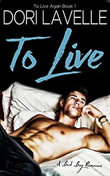 To Live: A Bad Boy Romance (To Live Again Book 1) by [Lavelle, Dori]