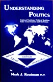 Understanding Politics : Political Positions, Political Realities, False Consciousness and the Future, Routman, Mark J., 1886699305