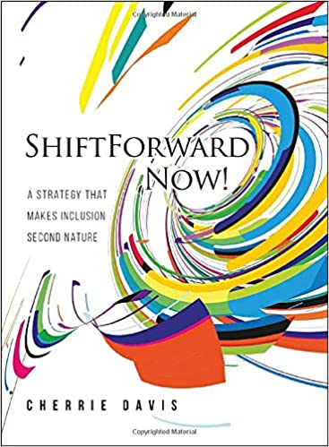 ShiftForward Now!: A Strategy That Makes Inclusion Second Nature