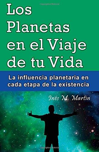 Los Planetas en el Viaje de tu Vida: La influencia planetaria en cada etapa de la existencia (Spanish Edition) [Ines M. Martin] (Tapa Blanda)