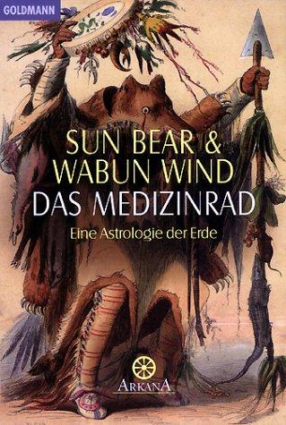 Das Medizinrad. Eine Astrologie der Erde Taschenbuch – 1997 Sun Bear Wabun Wind Janet Woolverton Goldmann