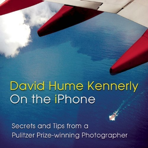 David Hume Kennerly On the iPhone: Secrets and Tips from a Pulitzer Prize-winning Photographer by David Hume Kennerly (2014-10-14)
