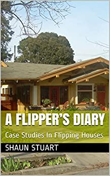 A Flipper's Diary: Case Studies In Flipping Houses by [Stuart, Shaun]