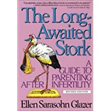 The Long-Awaited Stork: A Guide to Parenting After Infertility