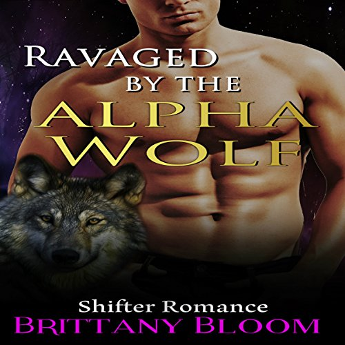 Ravaged by the Alpha Wolf: Shapeshifter Alpha Male Paranormal Stories
