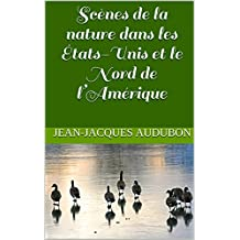 Scènes de la nature dans les États-Unis et le Nord de l'Amérique (French Edition)
