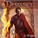 Defiance: Dragonics & Runics Part I (Volume 1) | A. Wrighton