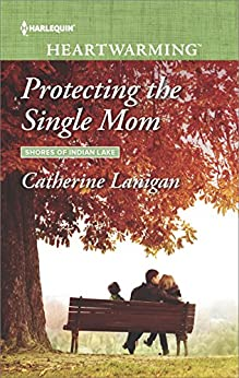 Protecting the Single Mom (Shores of Indian Lake) by [Lanigan, Catherine]