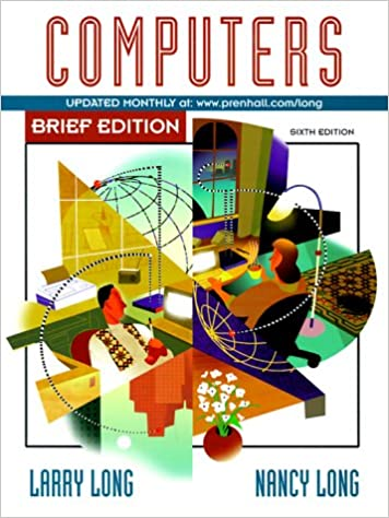 Computers, Brief Edition: Larry Long, Nancy Long: 9780130962546 ...