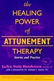 The Healing Power of Attunement Therapy, Jaclyn S. Henderson, 1899171428