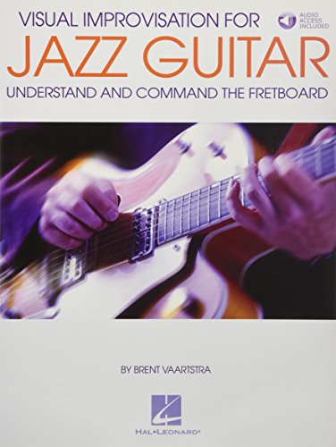 Visual Improvisation for Jazz Guitar: Understand and Command the Fretboard